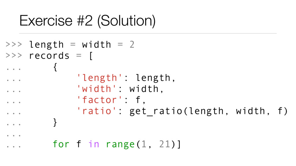 Exercise #2 (Solution) >>> length = width = 2 >...