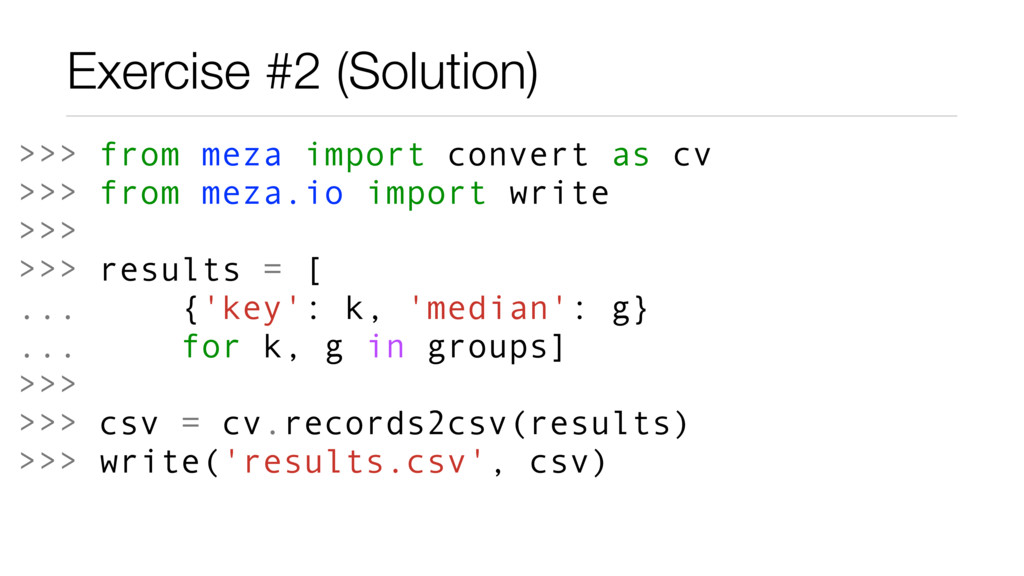 Exercise #2 (Solution) >>> from meza import con...