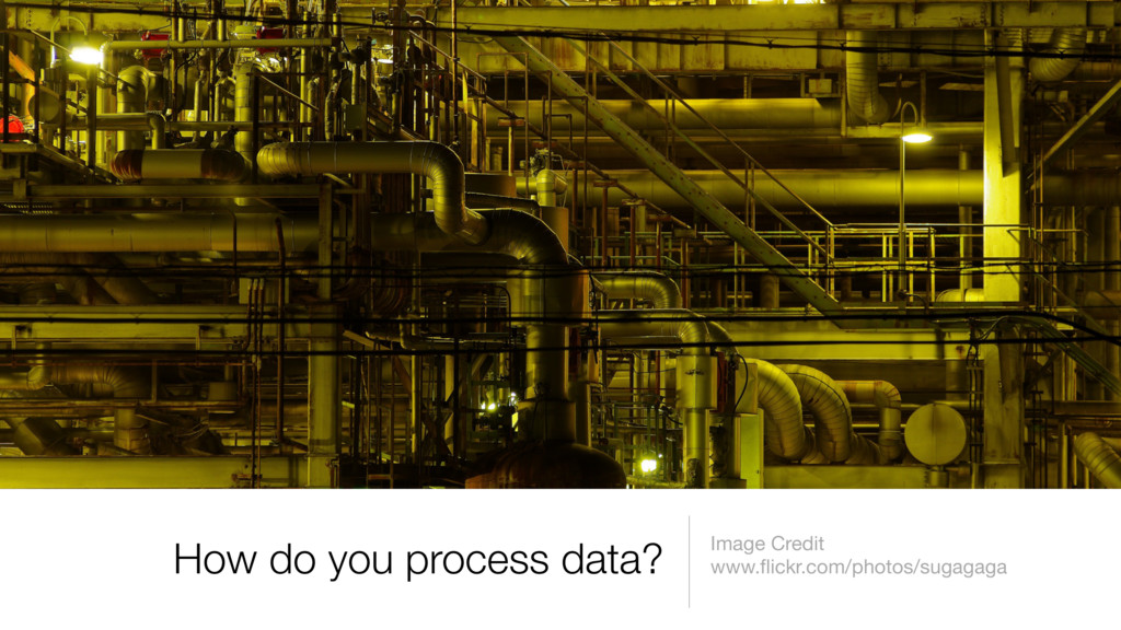 How do you process data? Image Credit www.flickr...