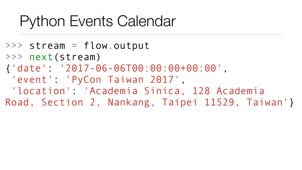 Python Events Calendar >>> stream = flow.output...