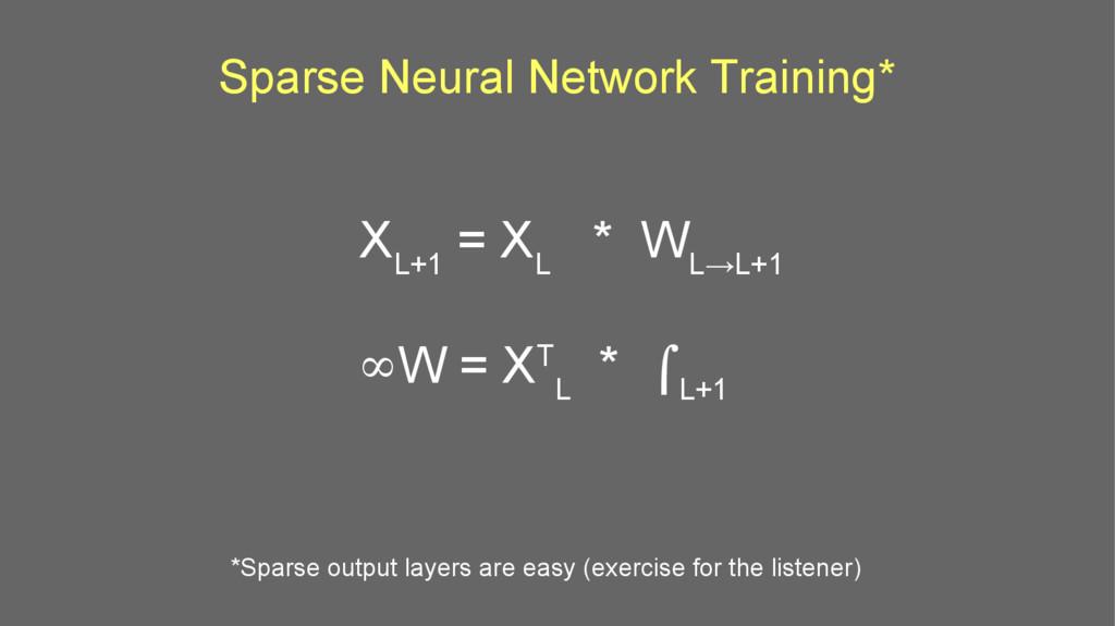 Sparse Neural Network Training* X L+1 = X L * W...