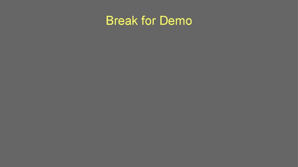 Break for Demo