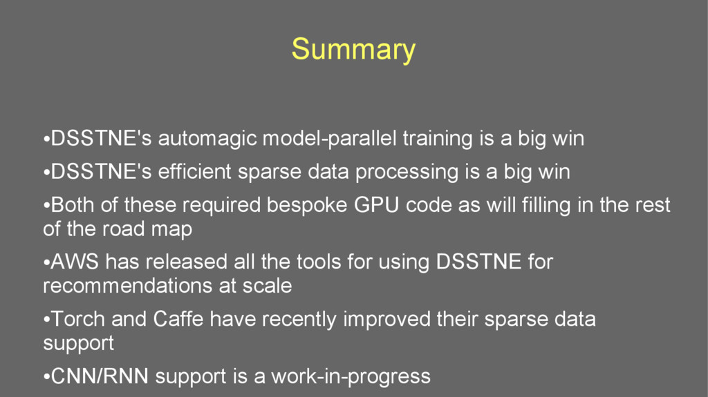 Summary ● DSSTNE's automagic model-parallel tra...
