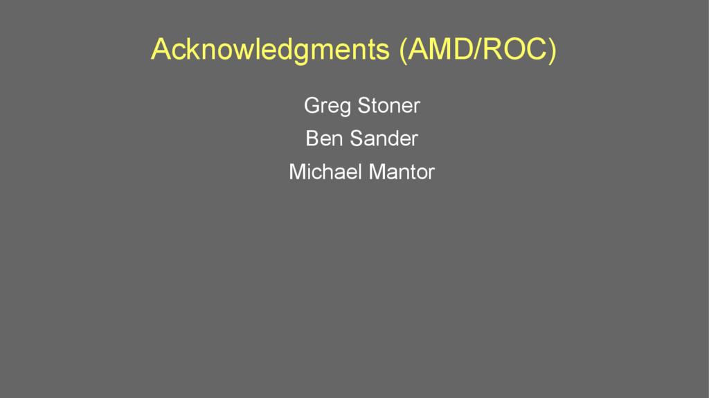 Acknowledgments (AMD/ROC) Greg Stoner Ben Sande...