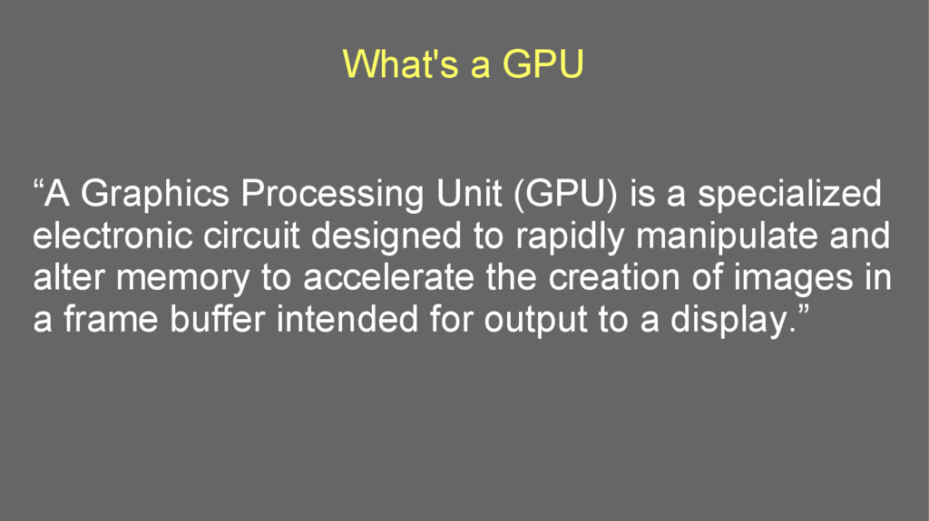 "What's a GPU ""A Graphics Processing Unit (GPU) ..."