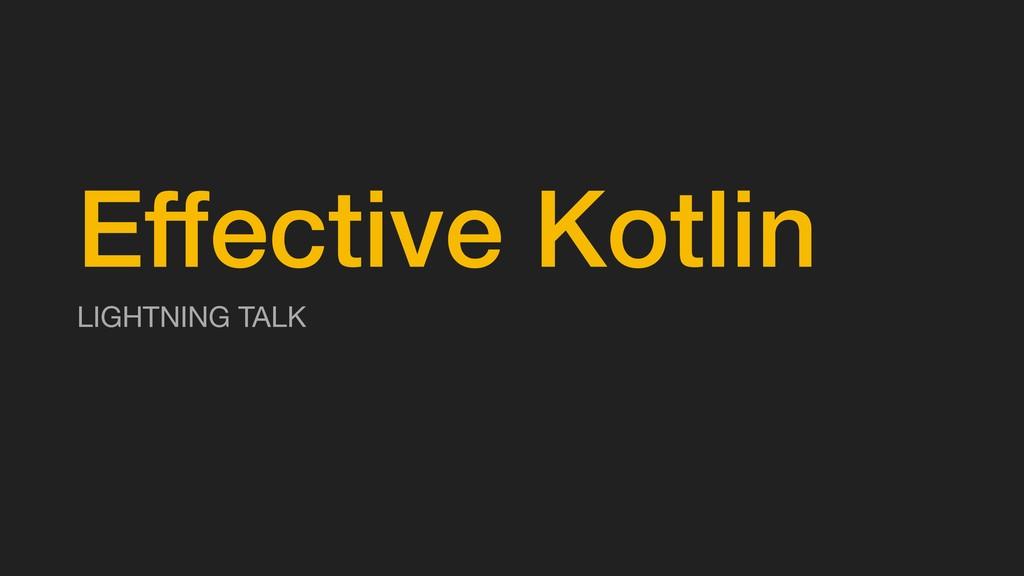 Effective Kotlin LIGHTNING TALK