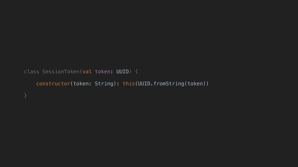 class SessionToken(val token: UUID) { construct...