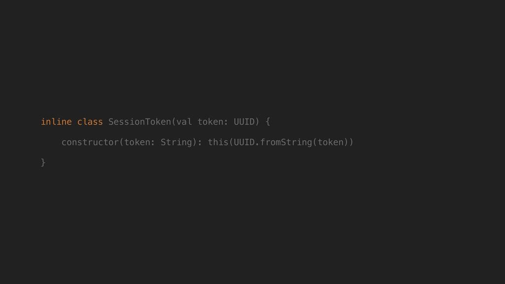 inline class SessionToken(val token: UUID) { co...