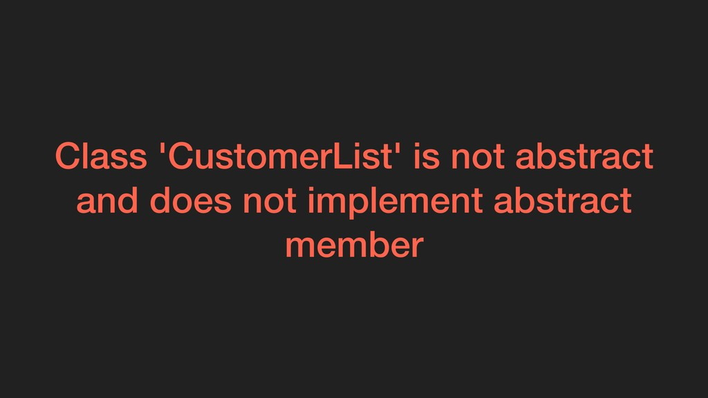 Class 'CustomerList' is not abstract and does n...