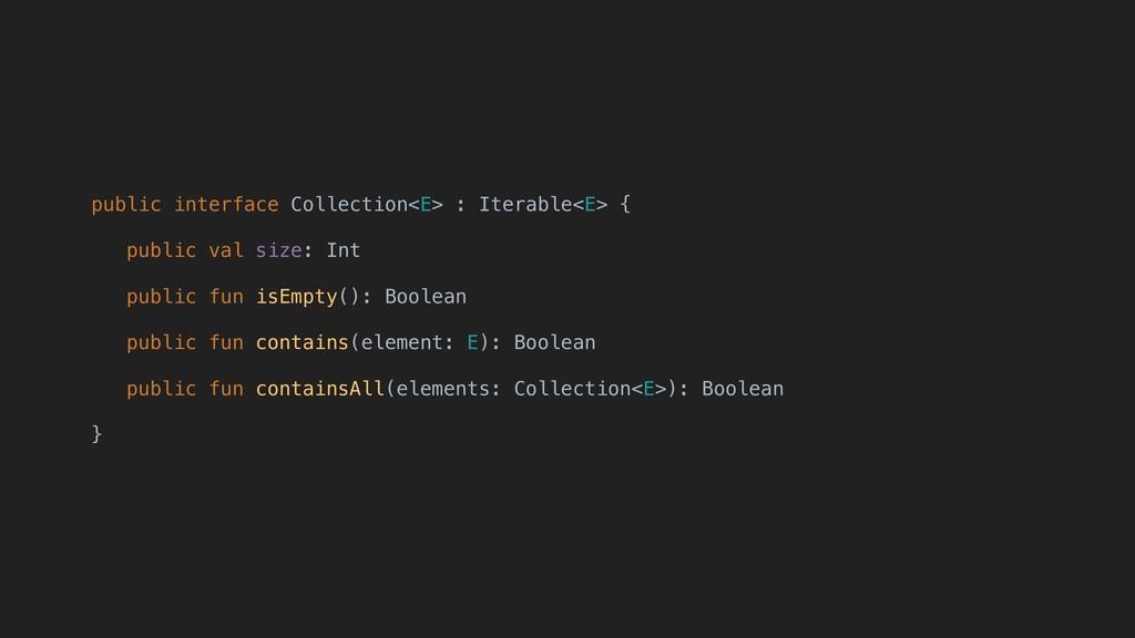 public interface Collection<E> : Iterable<E> { ...