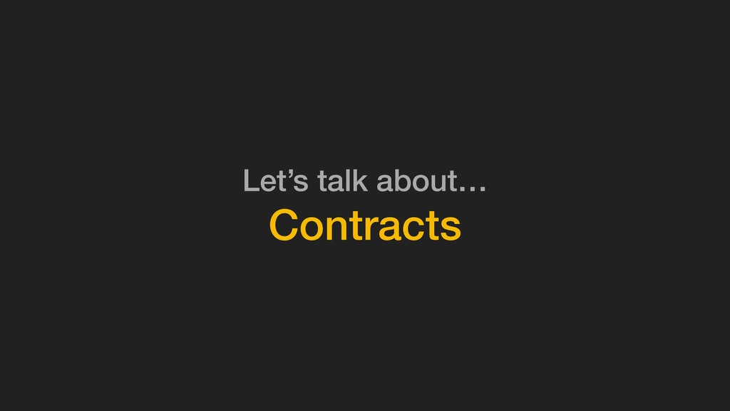 Let's talk about… Contracts