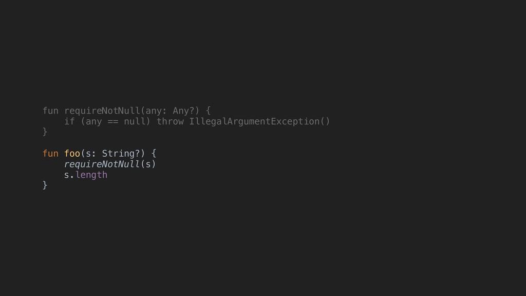 fun requireNotNull(any: Any?) { if (any == null...