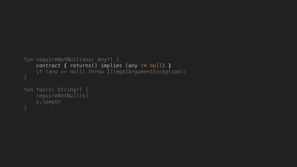fun requireNotNull(any: Any?) { contract { retu...