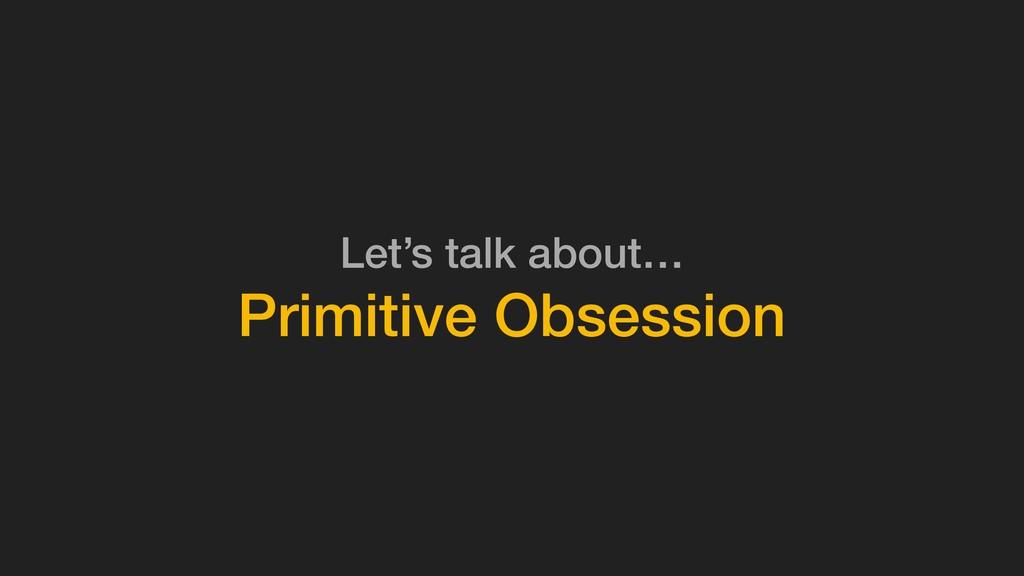 Let's talk about… Primitive Obsession