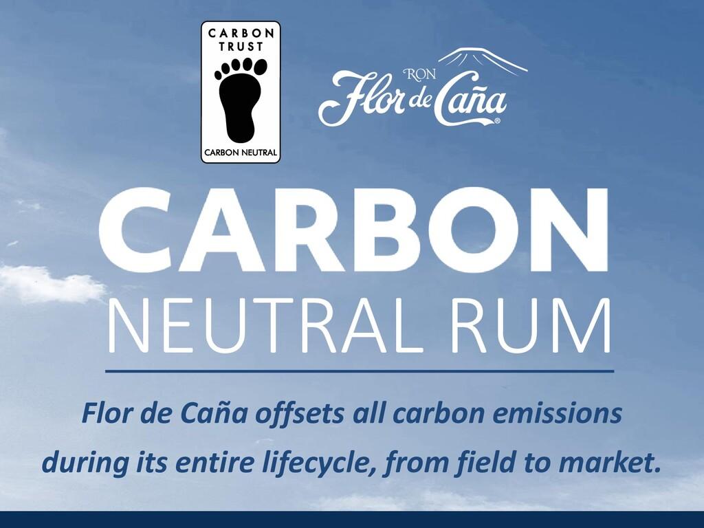 NEUTRAL RUM Flor de Caña offsets all carbon emi...