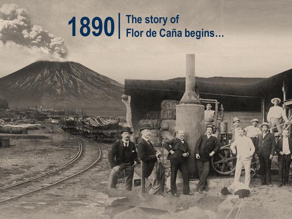 The story of Flor de Caña begins… 1890