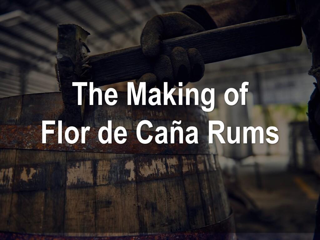 The Making of Flor de Caña Rums