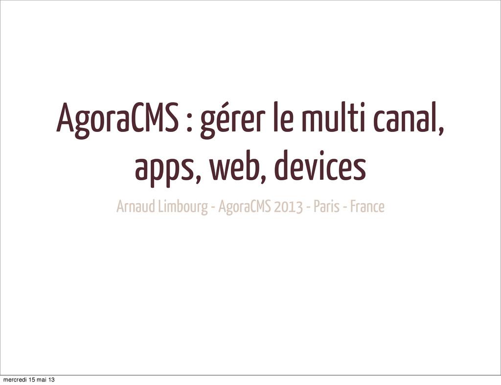 AgoraCMS : gérer le multi canal, apps, web, dev...