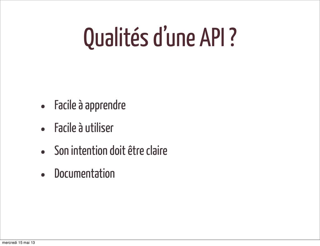 Qualités d'une API ? • Facile à apprendre • Fac...