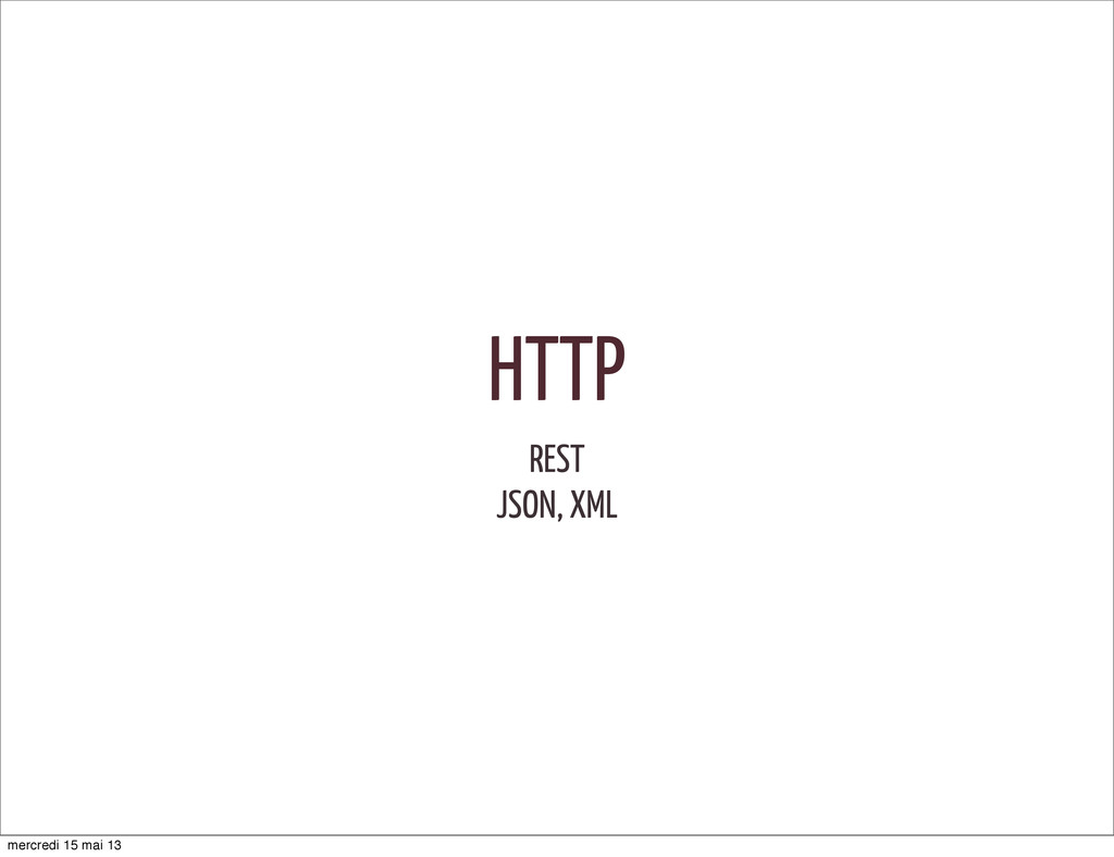 HTTP REST JSON, XML mercredi 15 mai 13