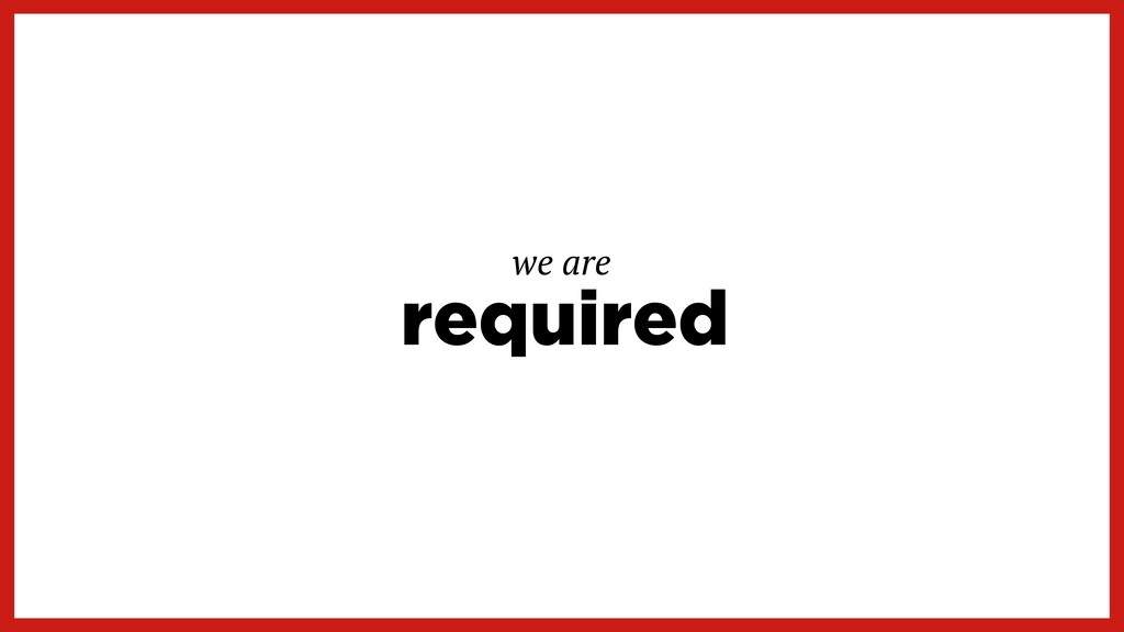 required we are