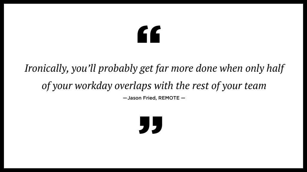 Ironically, you'll probably get far more done w...