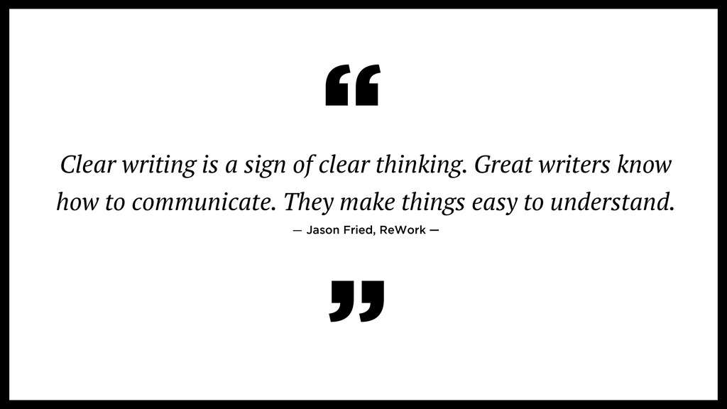 Clear writing is a sign of clear thinking. Grea...