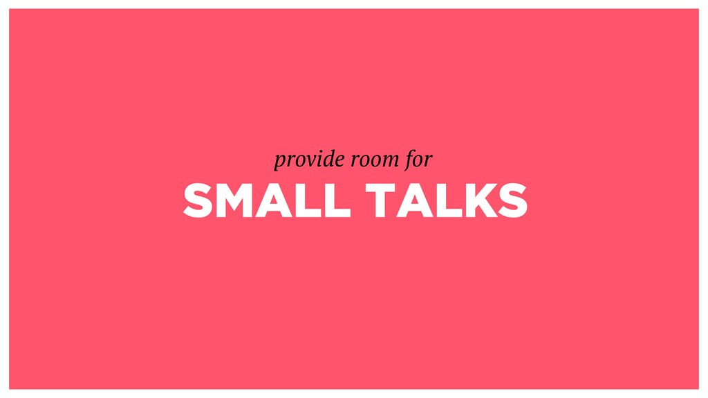 SMALL TALKS provide room for