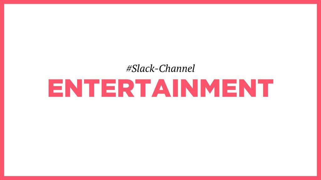 ENTERTAINMENT #Slack-Channel
