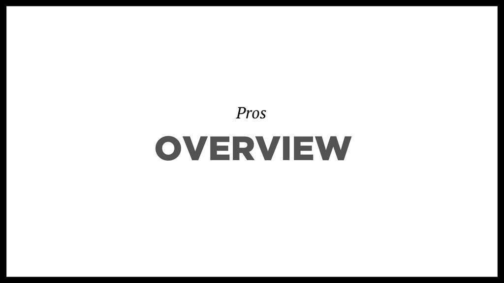 Pros OVERVIEW