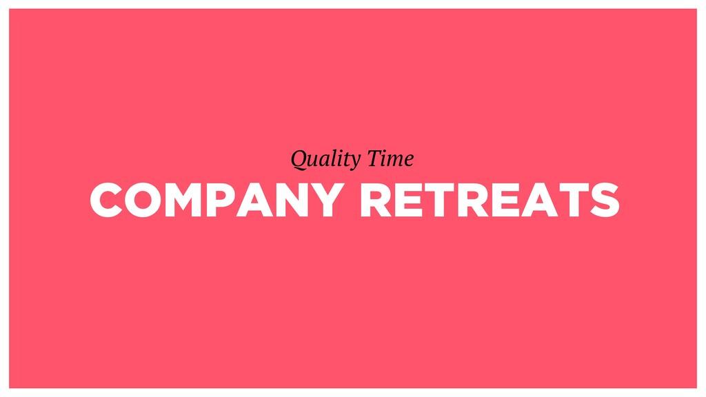 COMPANY RETREATS Quality Time
