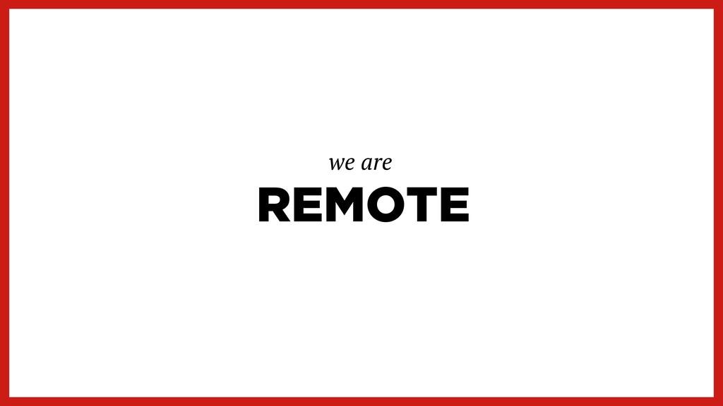 REMOTE we are