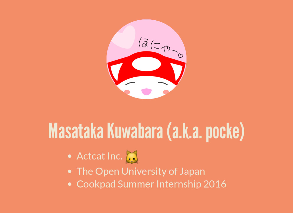 Masataka Kuwabara (a.k.a. pocke) Actcat Inc. Th...