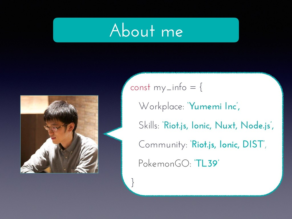 About me const my_info = { Workplace: 'Yumemi I...