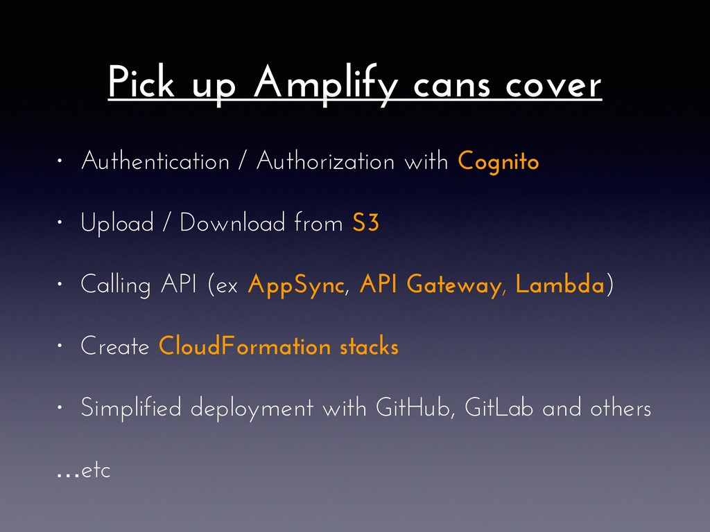 • Authentication / Authorization with Cognito •...