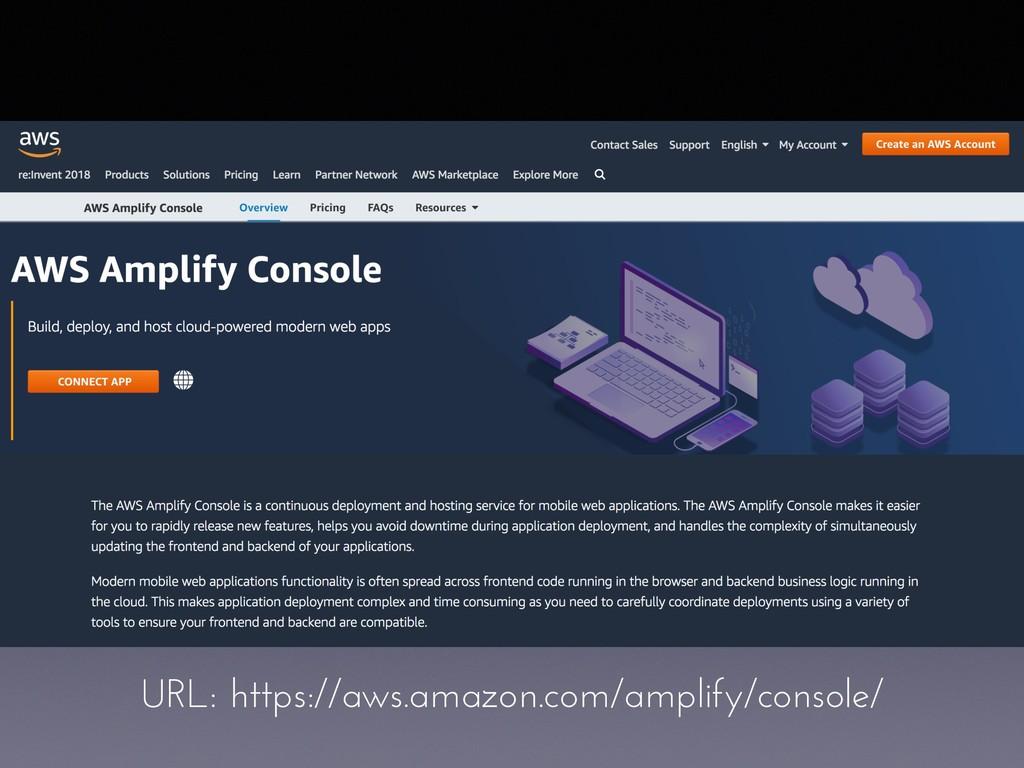 URL: https://aws.amazon.com/amplify/console/