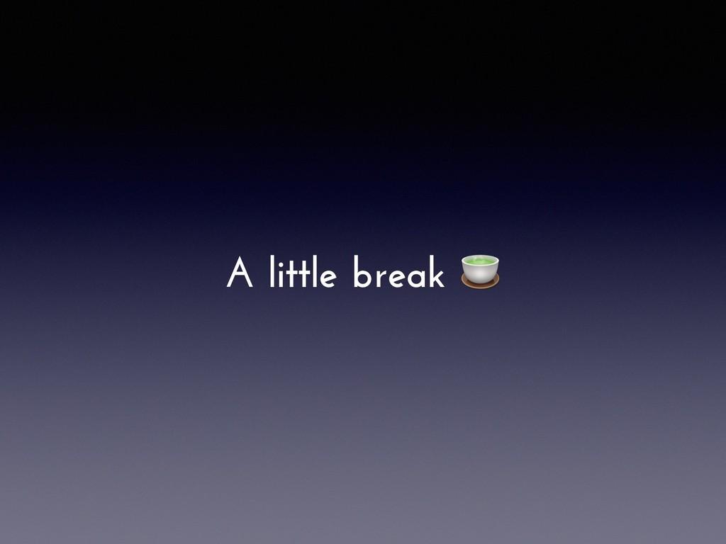 A little break