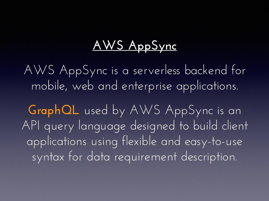 AWS AppSync AWS AppSync is a serverless backend...