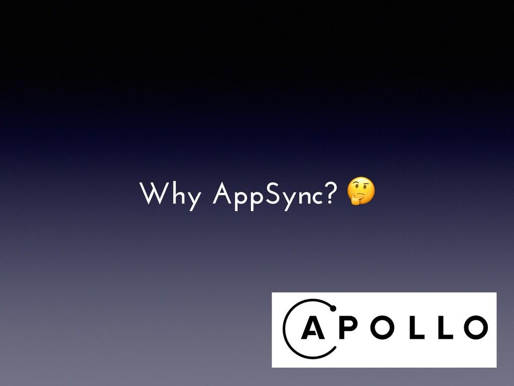 Why AppSync?