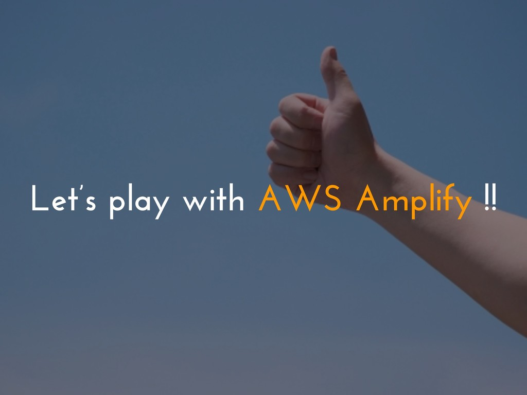 Let's play with AWS Amplify !!