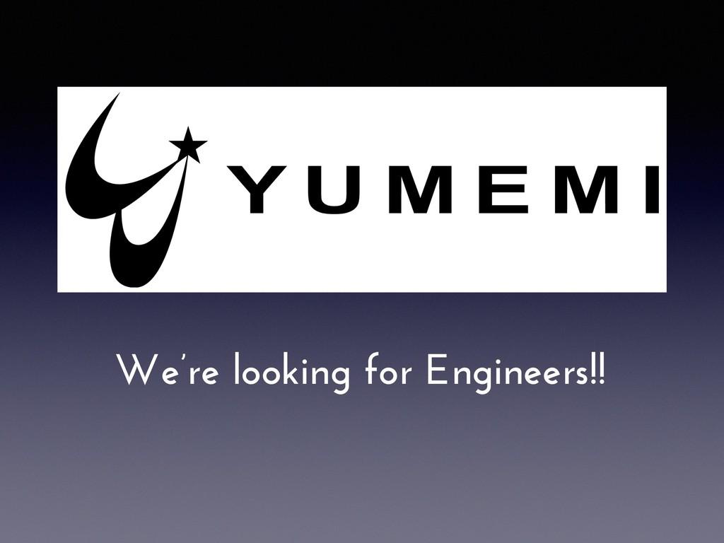 We're looking for Engineers!!