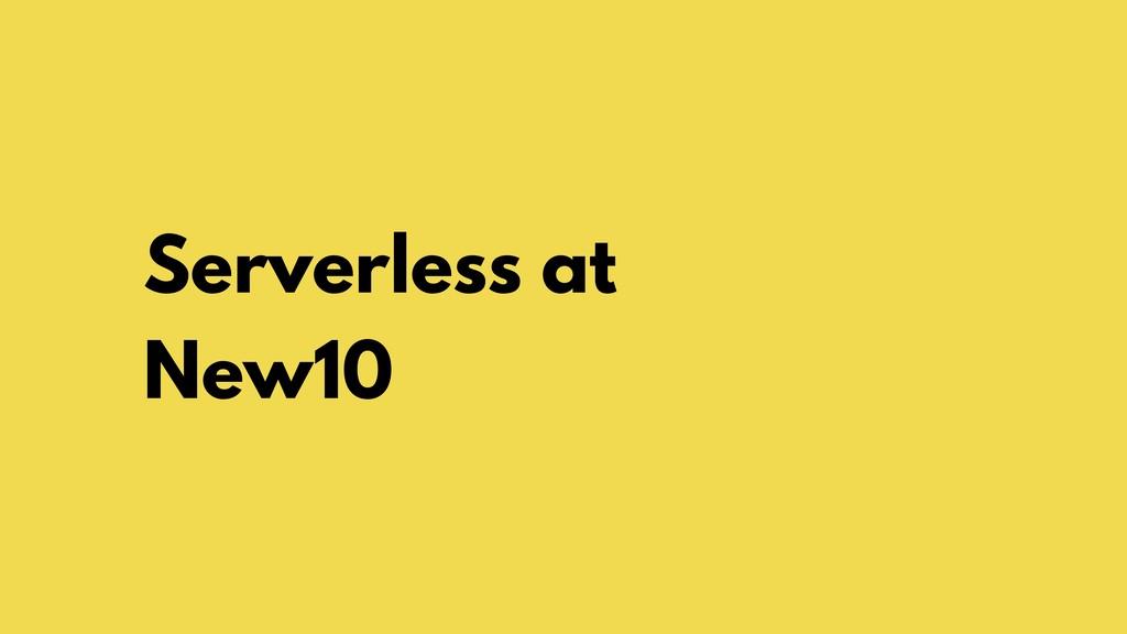 Serverless at New10
