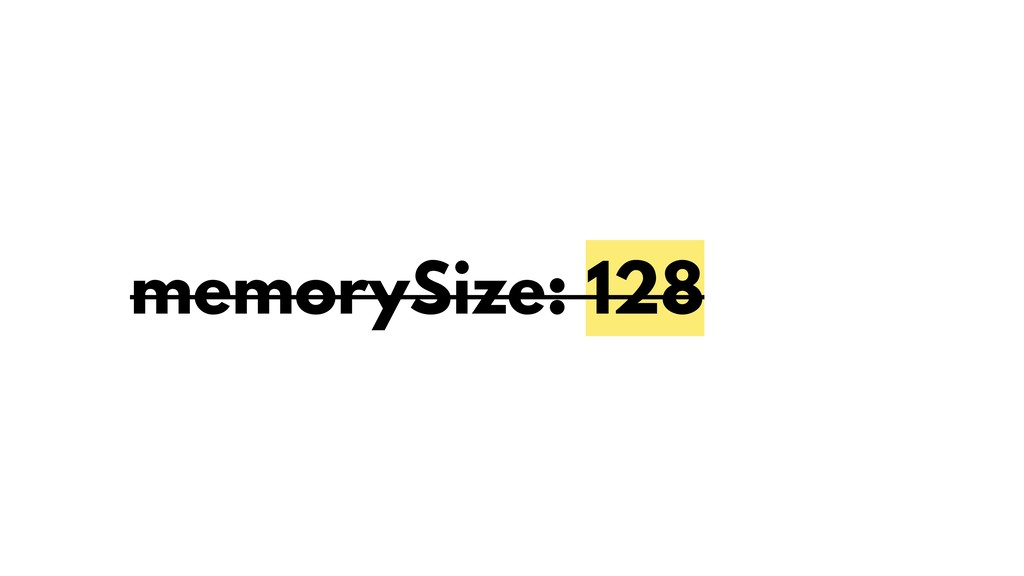 memorySize: 128