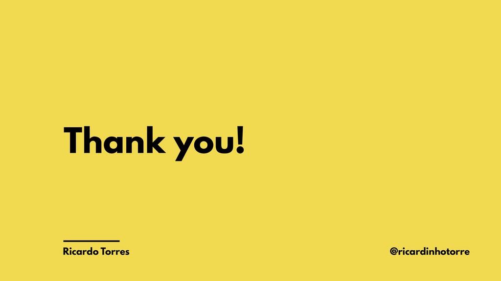 Thank you! Ricardo Torres @ricardinhotorre