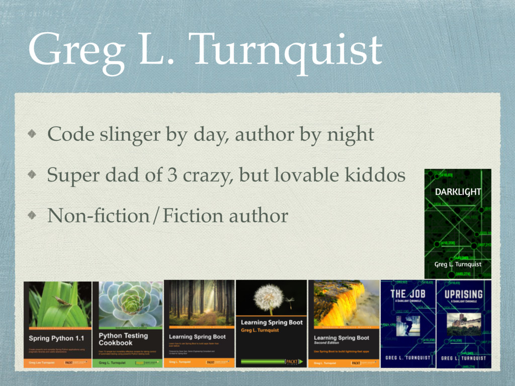 Greg L. Turnquist Code slinger by day, author b...