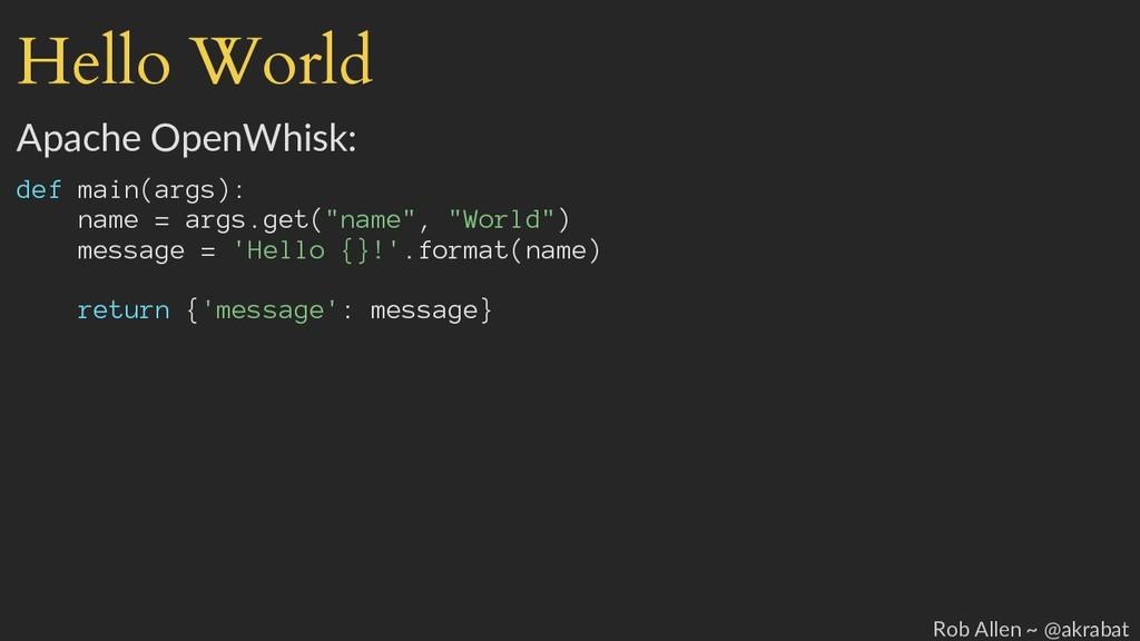Hello World Apache OpenWhisk: def main(args): n...