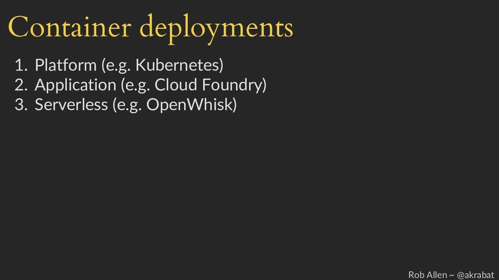 Container deployments 1. Platform (e.g. Kuberne...