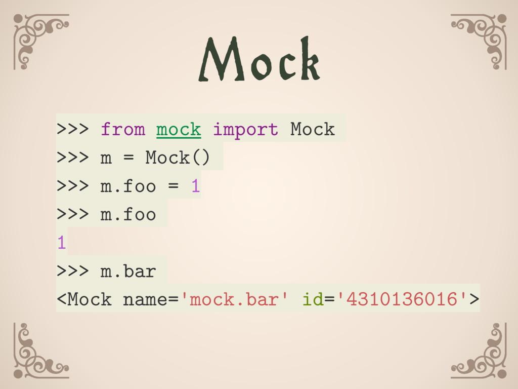 Mock >>> from mock import Mock >>> m = Mock() >...