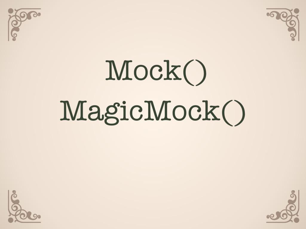 Mock() MagicMock()