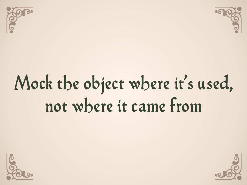 Mock the object where it's used,  not where it...